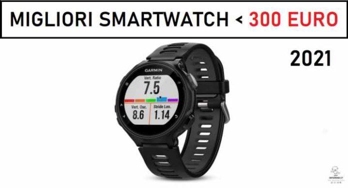 Migliori Smartwatch sotto i 300 euro 2021