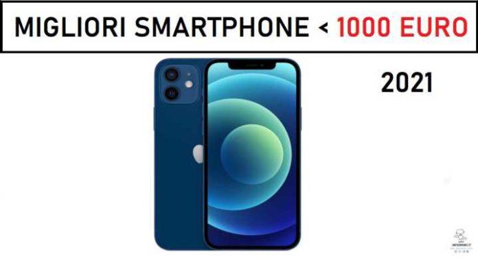 Migliori smartphone sotto i 1000 euro 2021